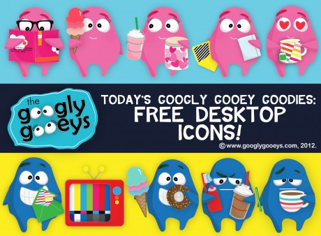 Today's Googly Gooey Goodies: Free Desktop Icons! Download your free cute & colorful desktop icons--Tipsy & Ponggo of the Googly Gooeys
