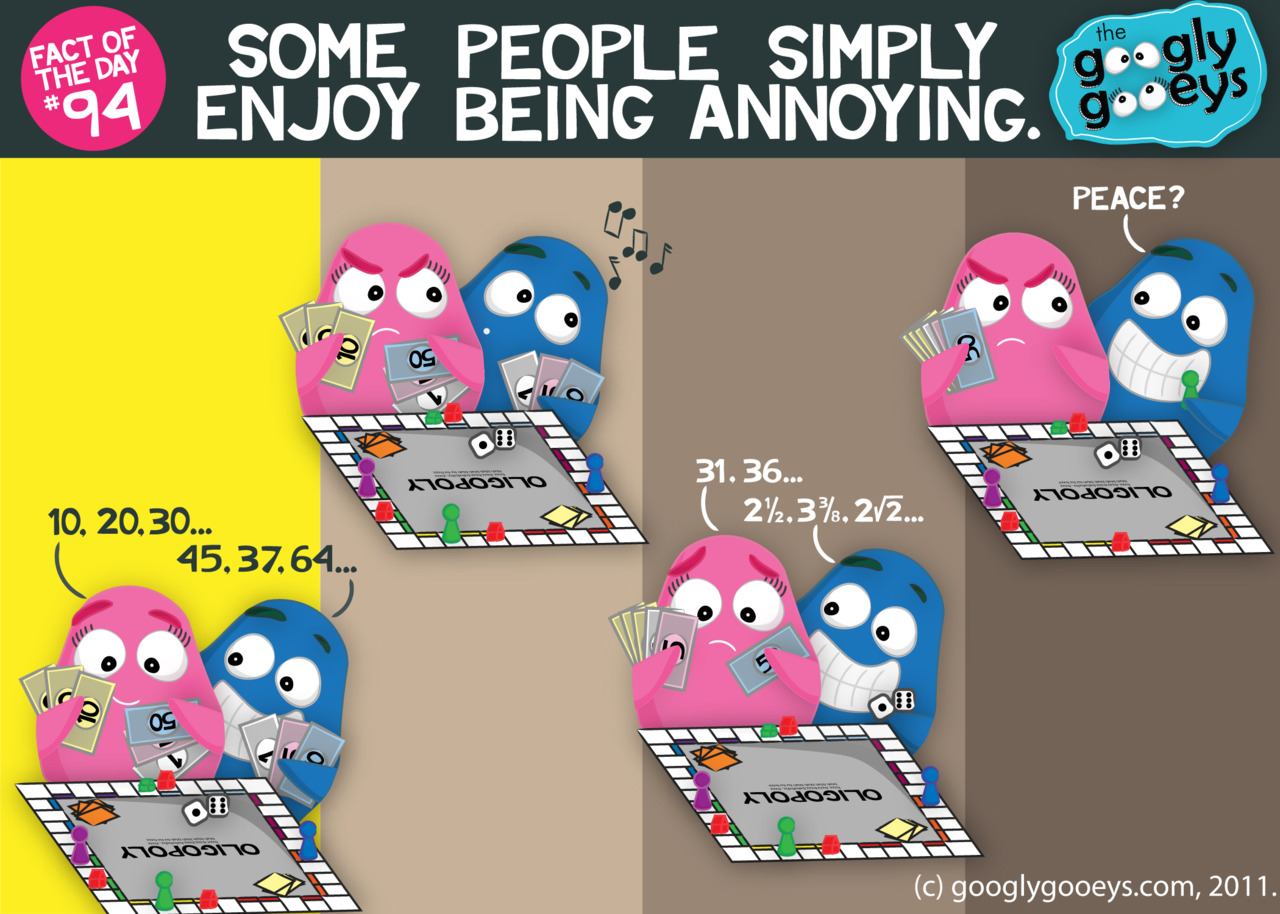 Fact of the Day #94: Some people simply enjoy being annoying. Clickhere for more facts.