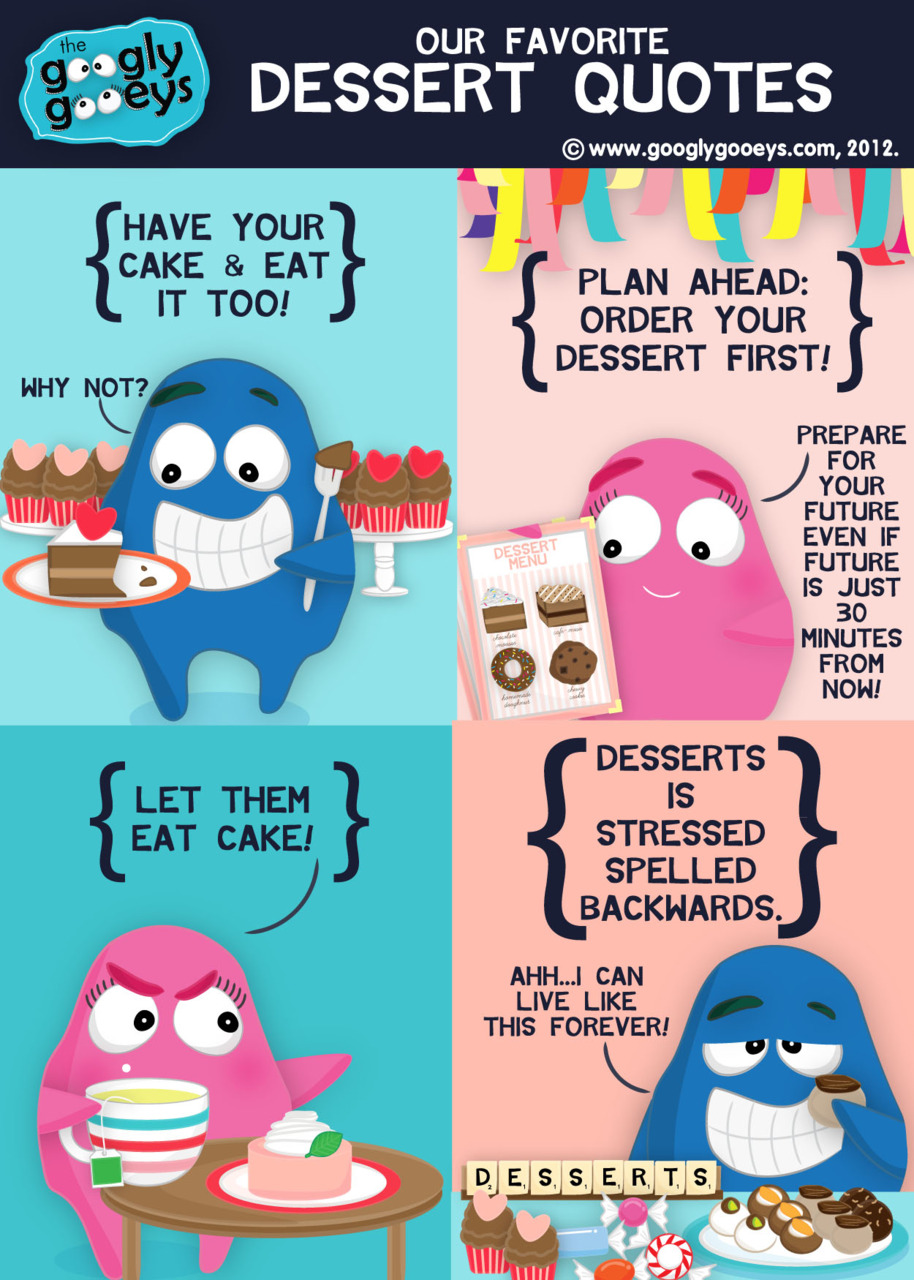 Our Favorite Dessert Quotes Click here for MORE FOOOOOOD. Follow the Googly Gooeys on Tumblr | Facebook